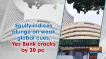 Equity indices plunge on weak global cues, Yes Bank cracks by 30 pc