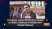 Congress wants PM Modi to speak on Delhi violence in Parliament: Shashi Tharoor