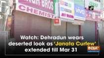 Watch: Dehradun wears deserted look as