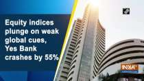 Equity indices plunge on weak global cues, Yes Bank crashes by 55%