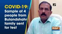 COVID-19: Sample of 4 people from Bulandshahr family sent for test