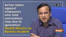 Action taken against employees who took overzealous step due to ignorance: Health Ministry on Bareilly incident