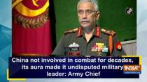 China not involved in combat for decades, its aura made it undisputed military leader: Army Chief