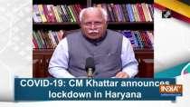 COVID-19: CM Khattar announces lockdown in Haryana
