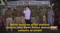 Metro services at all stations resume after Delhi Police dismisses rumours of unrest
