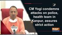 CM Yogi condemns attacks on police, health team in Kanpur, assures strict action