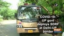 COVID-19: UP govt deploys SDRF at Delhi-UP border