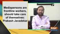 Mediapersons are frontline workers, should take care of themselves: Prakash Javadekar