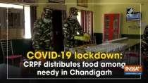 COVID-19 lockdown: CRPF distributes food among needy in Chandigarh
