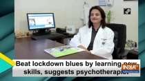 Beat lockdown blues by learning new skills, suggests psychotherapist