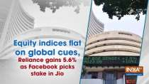 Equity indices flat on global cues, Reliance gains 5.6% as Facebook picks stake in Jio