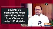 Several US companies keen on shifting base from China to India: UP Minister