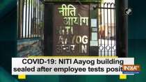 COVID-19: NITI Aayog building sealed after employee tests positive