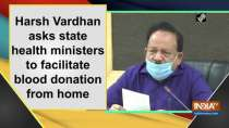 Harsh Vardhan asks state health ministers to facilitate blood donation from home