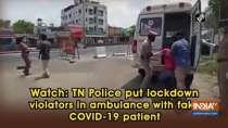 Watch: TN Police put lockdown violators in ambulance with fake COVID-19 patient