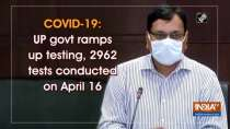 COVID-19: UP govt ramps up testing, 2962 tests conducted on April 16