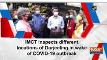 IMCT inspects different locations of Darjeeling in wake of COVID-19 outbreak