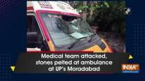 Medical team attacked, stones pelted at ambulance at UP