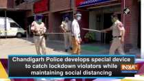 Chandigarh Police develops special device to catch lockdown violators while maintaining social distancing