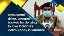 Ambulance driver, sweeper booked for denying to take COVID-19 victim
