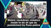 Watch: Lockdown violators made to do sit ups as punishment by Pune police