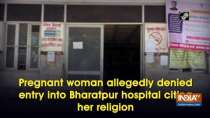 Pregnant woman allegedly denied entry into Bharatpur hospital citing her religion