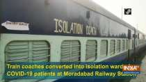 Train coaches converted into isolation wards for COVID-19 patients at Moradabad Railway Station