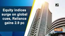 Equity indices surge on global cues, Reliance gains 2.9 pc