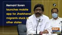 Hemant Soren launches mobile app for Jharkhand migrants stuck in other states