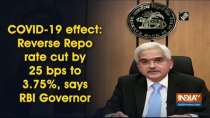 COVID-19 effect: Reverse Repo rate cut by 25 bps to 3.75%, says RBI Governor