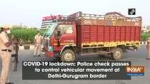 Police check passes to control vehicular movement at Delhi-Gurugram border