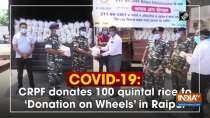 COVID-19: CRPF donates 100 quintal rice to