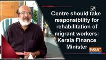 Centre should take responsibility for rehabilitation of migrant workers: Kerala Finance Minister
