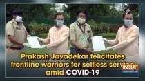 Prakash Javadekar felicitates frontline warriors for selfless service amid COVID-19