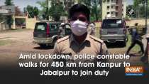 Amid lockdown, constable walks for 450 km from Kanpur to Jabalpur to join duty