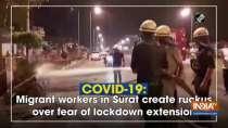 Migrant workers in Surat create ruckus over fear of lockdown extension