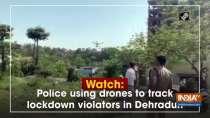 Watch: Police using drones to track lockdown violators in Dehradun