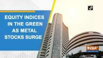 Equity indices in the green as metal stocks surge