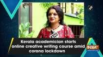 Kerala academician starts online creative writing course amid corona lockdown