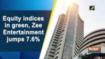 Equity indices in green, Zee Entertainment jumps 7.6 percent
