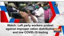 Watch: Left party workers protest against improper ration distribution and low COVID-19 testing