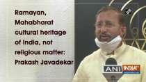 Ramayan, Mahabharat cultural heritage of India, not religious matter: Prakash Javadekar