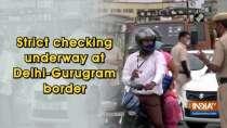 Strict checking underway at Delhi-Gurugram border