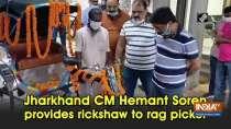Jharkhand CM Hemant Soren provides rickshaw to rag picker