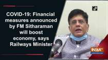 COVID-19: FM announced by FM Sitharaman will boost economy, says Railways Minister