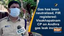 Gas has been neutralized, FIR registered: Visakhapatnam CP on Andhra gas leak incident