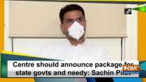 Centre should announce package for state govts and needy: Sachin Pilot