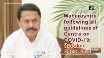 Maharashtra following all guidelines of Centre on COVID-19: Speaker Nana Patole