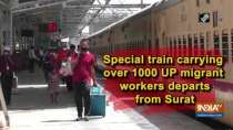 Special train carrying over 1000 UP migrant workers departs from Surat
