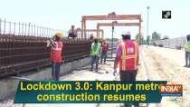 Lockdown 3.0: Kanpur metro construction resumes